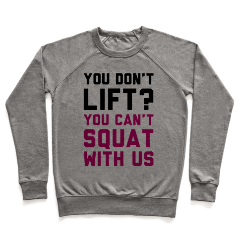You Don't Lift? You Can't Squat With Us Pullover