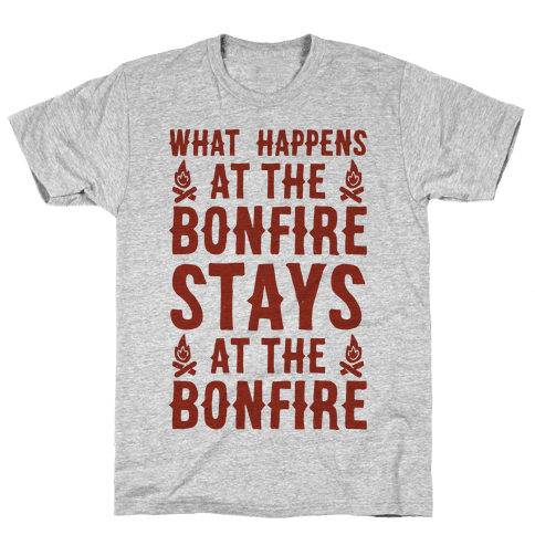 What Happens At The Bonfire Mens T-Shirt