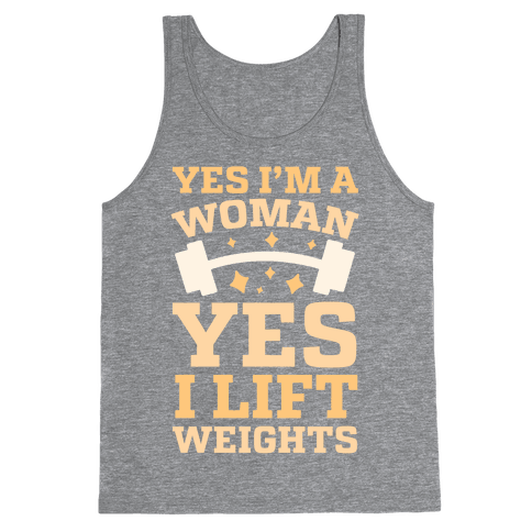 Yes I'm A Woman, Yes I Lift Weights Tank Top