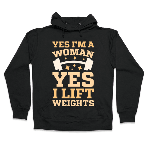 Yes I'm A Woman, Yes I Lift Weights Hooded Sweatshirt