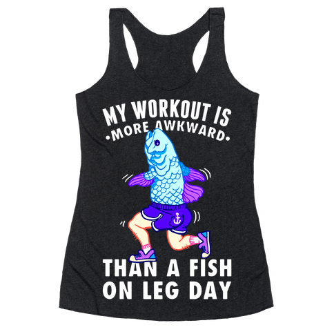 My Workout Is More Awkward Than A Fish On Leg Day