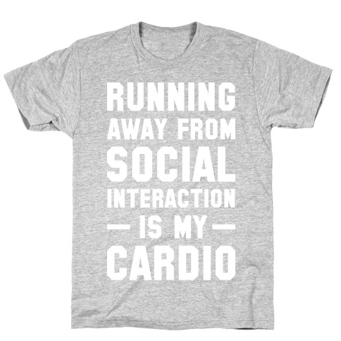 Running Away From Social Interaction Is My Cardio T-Shirt