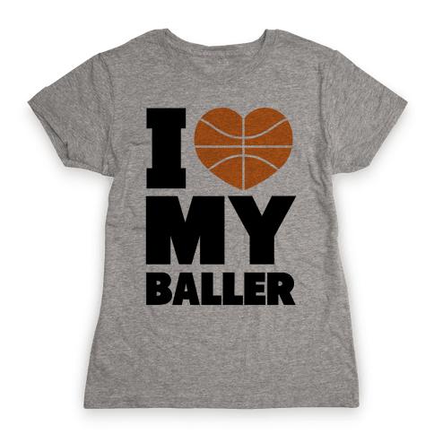 I Love My Baller Womens T-Shirt