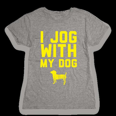 I Jog With My Dog Womens T-Shirt