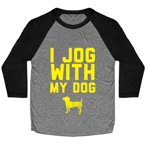 I Jog With My Dog Baseball Tee