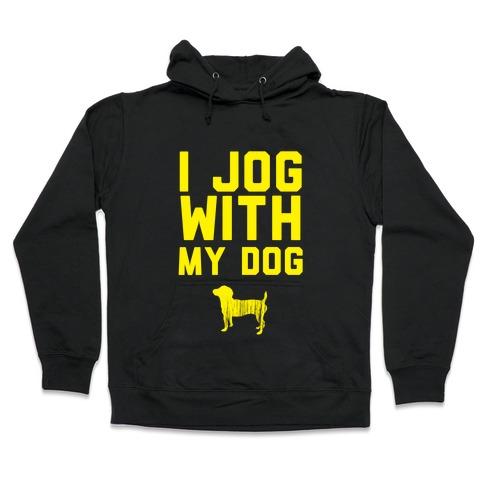 I Jog With My Dog Hooded Sweatshirt