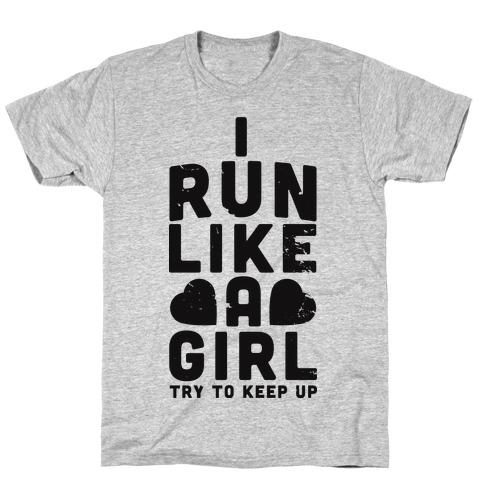 I Run Like a Girl Mens/Unisex T-Shirt