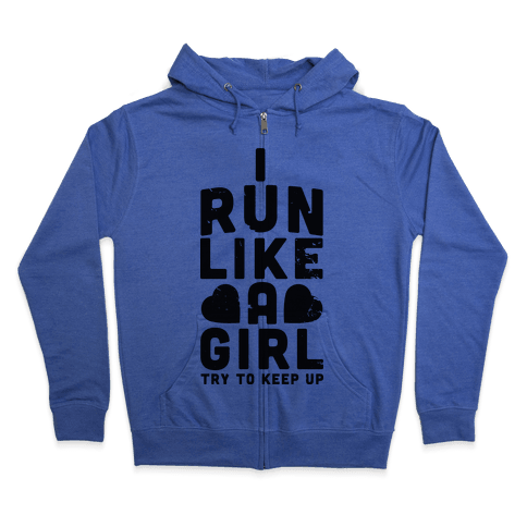 I Run Like a Girl Zip Hoodie