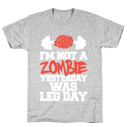 I'm Not A Zombie, Yesterday Was Leg Day Mens T-Shirt