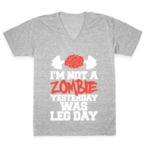 I'm Not A Zombie, Yesterday Was Leg Day V-Neck Tee Shirt