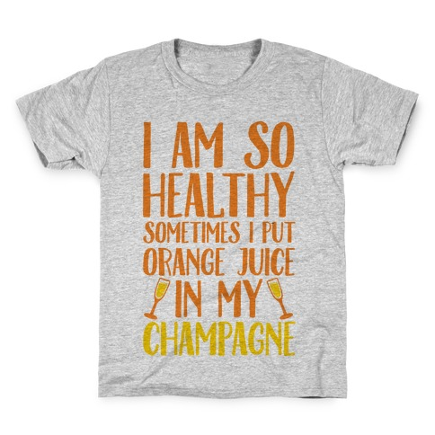 I Am So Healthy Sometimes I Put Orange Juice In My Champagne Kids T-Shirt