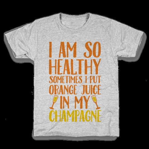I Am So Healthy Sometimes I Put Orange Juice In My Champagne Kids T-Shirt