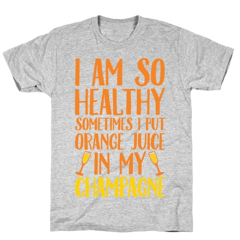 I Am So Healthy Sometimes I Put Orange Juice In My Champagne Mens T-Shirt