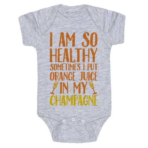 I Am So Healthy Sometimes I Put Orange Juice In My Champagne Baby Onesy