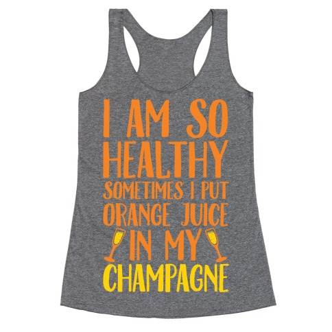 I Am So Healthy Sometimes I Put Orange Juice In My Champagne Racerback Tank Top