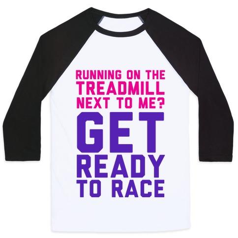 Running on the Treadmill? Baseball Tee