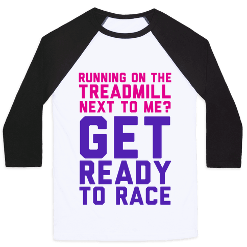 Running on the Treadmill? Baseball Tee