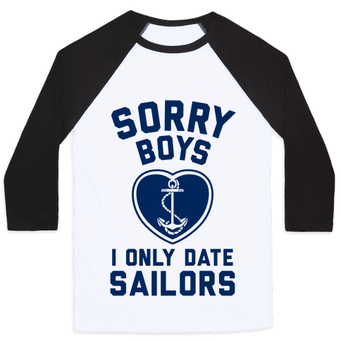 Sorry Boys, I Only Date Sailors Baseball Tee