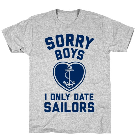 Sorry Boys, I Only Date Sailors T-Shirt