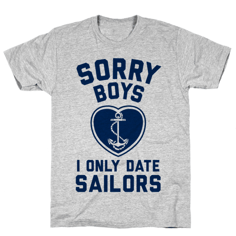 Sorry Boys, I Only Date Sailors Mens T-Shirt