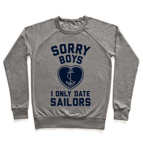 Sorry Boys, I Only Date Sailors Pullover