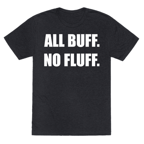 ALL BUFF. NO FLUFF.