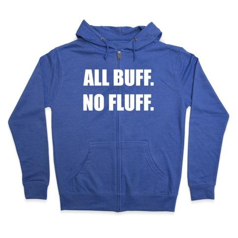 ALL BUFF. NO FLUFF. Zip Hoodie