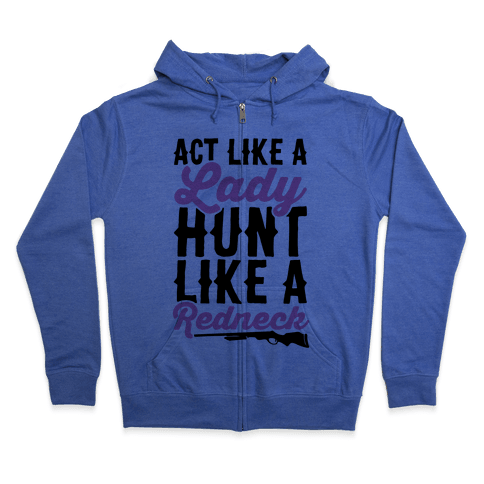 Act Like A Lady Hunt Like A Redneck Zip Hoodie