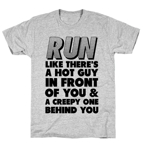 Run Like There's a Hot Guy in Front of You Mens T-Shirt