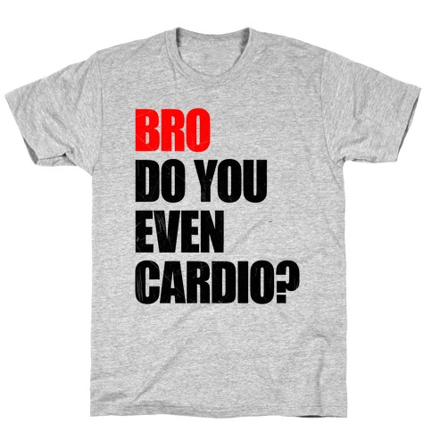 Bro Do You Even Cardio T-Shirt