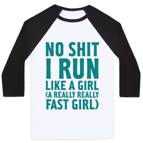 No Shit I Run Like A Girl Baseball Tee