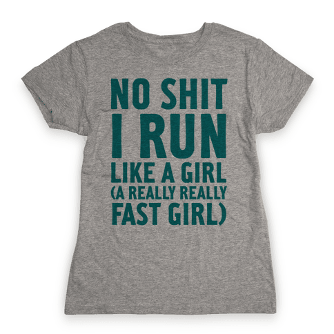 No Shit I Run Like A Girl Womens T-Shirt