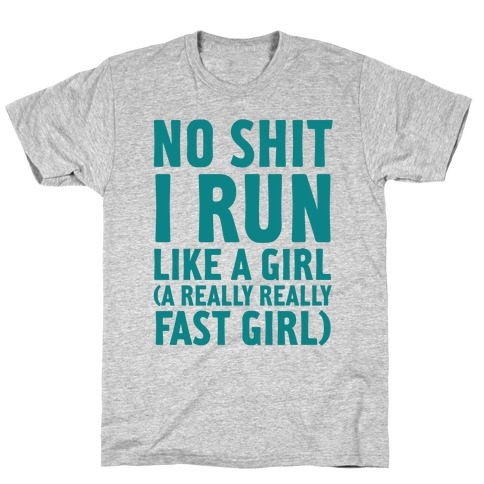 No Shit I Run Like A Girl T-Shirt