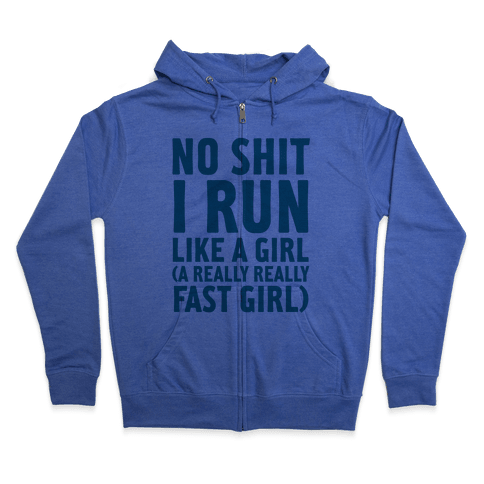 No Shit I Run Like A Girl Zip Hoodie
