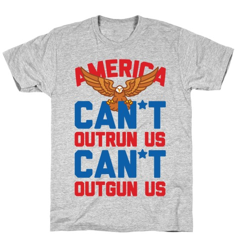 America: Can't Outrun Us Can't Outgun Us T-Shirt