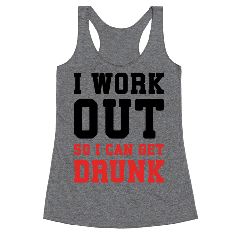 I Work Out So I Can Get Drunk