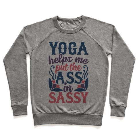 Yoga Helps Me Put The Ass In Sassy Pullover