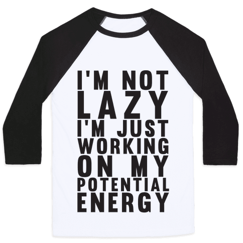 I'm Not Lazy I'm Just Working On My Potential Energy Baseball Tee