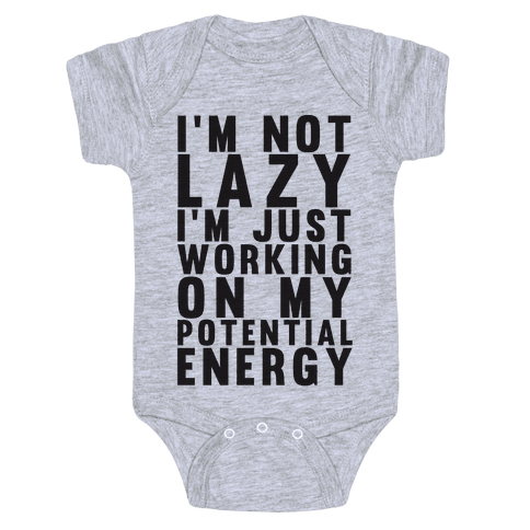 I'm Not Lazy I'm Just Working On My Potential Energy Baby Onesy