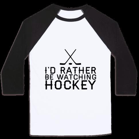 I'd Rather Hockey Baseball Tee