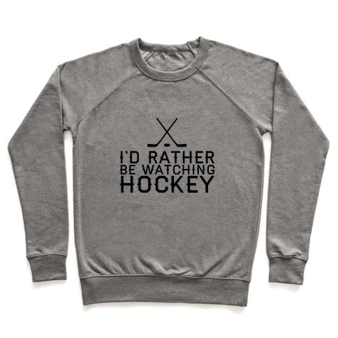 I'd Rather Hockey Pullover
