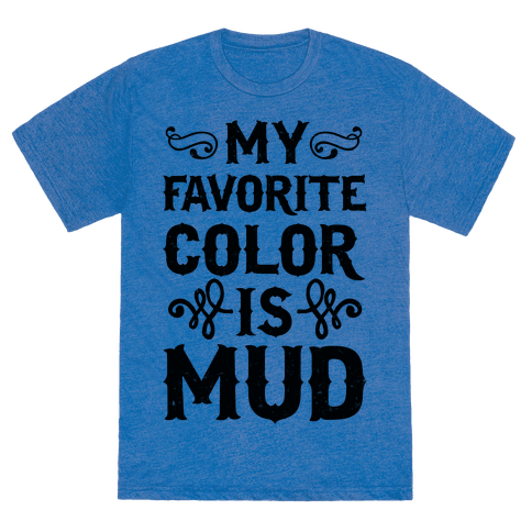my favorite color is mud t shirts tank tops sweatshirts and hoodies human. Black Bedroom Furniture Sets. Home Design Ideas