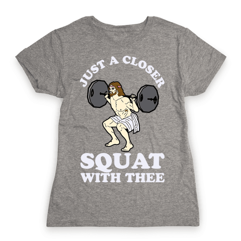 Just a Closer Squat With Thee Womens T-Shirt