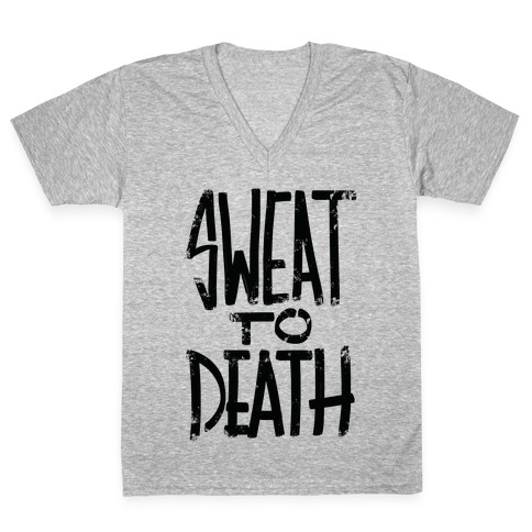 Sweat To Death V-Neck Tee Shirt