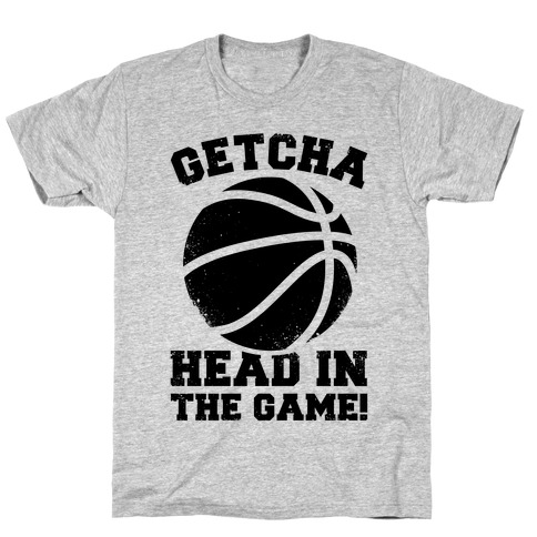 Getcha Head In The Game! T-Shirt