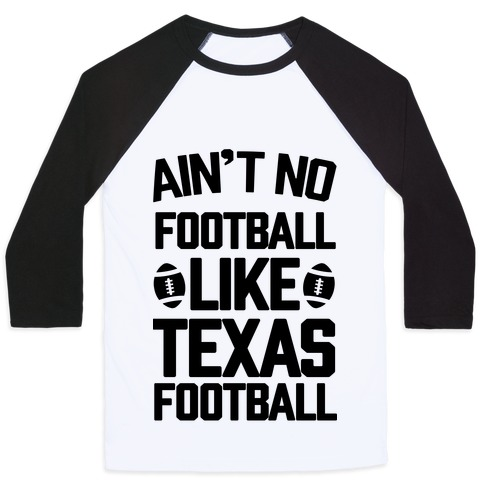 Ain't No Football Like Texas Football Baseball Tee