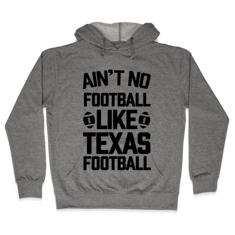 Ain't No Football Like Texas Football Hooded Sweatshirt