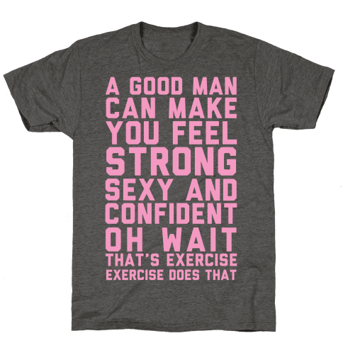 A Good Man Can Make You Feel Strong, Sexy, And Confident