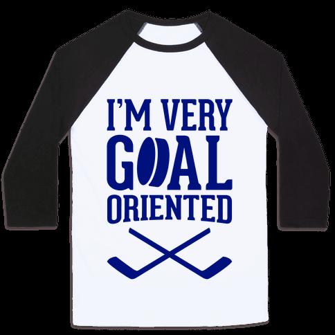 I'm Very Goal Oriented Baseball Tee