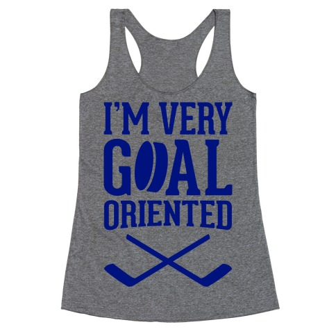 I'm Very Goal Oriented Racerback Tank Top